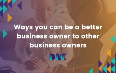 Ways you can be a better business owner to other business owners