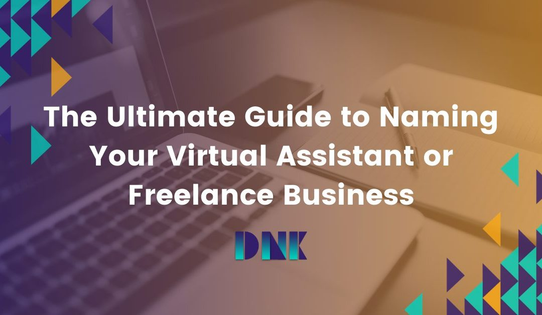 The Ultimate Guide to Naming Your Virtual Assistant or Freelance Business