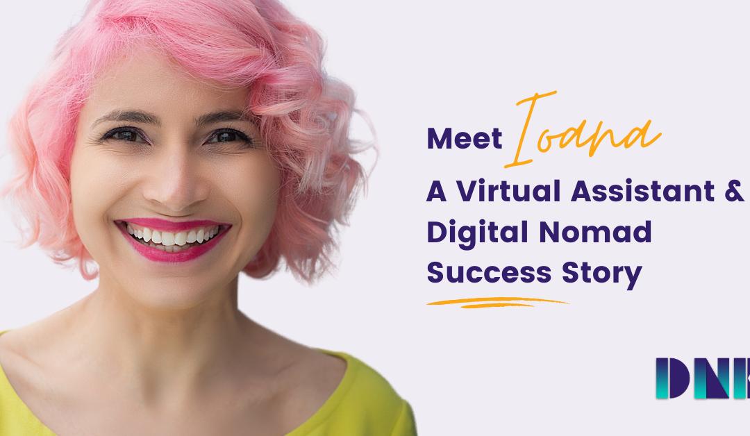 Meet Ioana: A Virtual Assistant & Digital Nomad Success Story